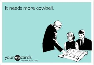 It needs more cowbell